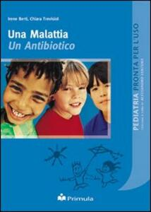 Una malattia un antibiotico - Irene Berti,Chiara Trevisiol - copertina