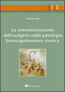 La somministrazione dell'ossigeno nella patologia broncopolmonare cronica - Antonio Palla - copertina