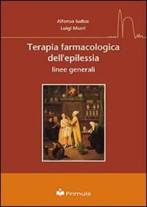 Terapia farmacologica dell'epilessia. Linee generali - Alfonso Iudice,Luigi Murri - copertina