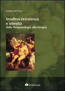 Insulino-resistenza e obesità: dalla fisiopatologia alla terapia - Stefano Del Prato - copertina