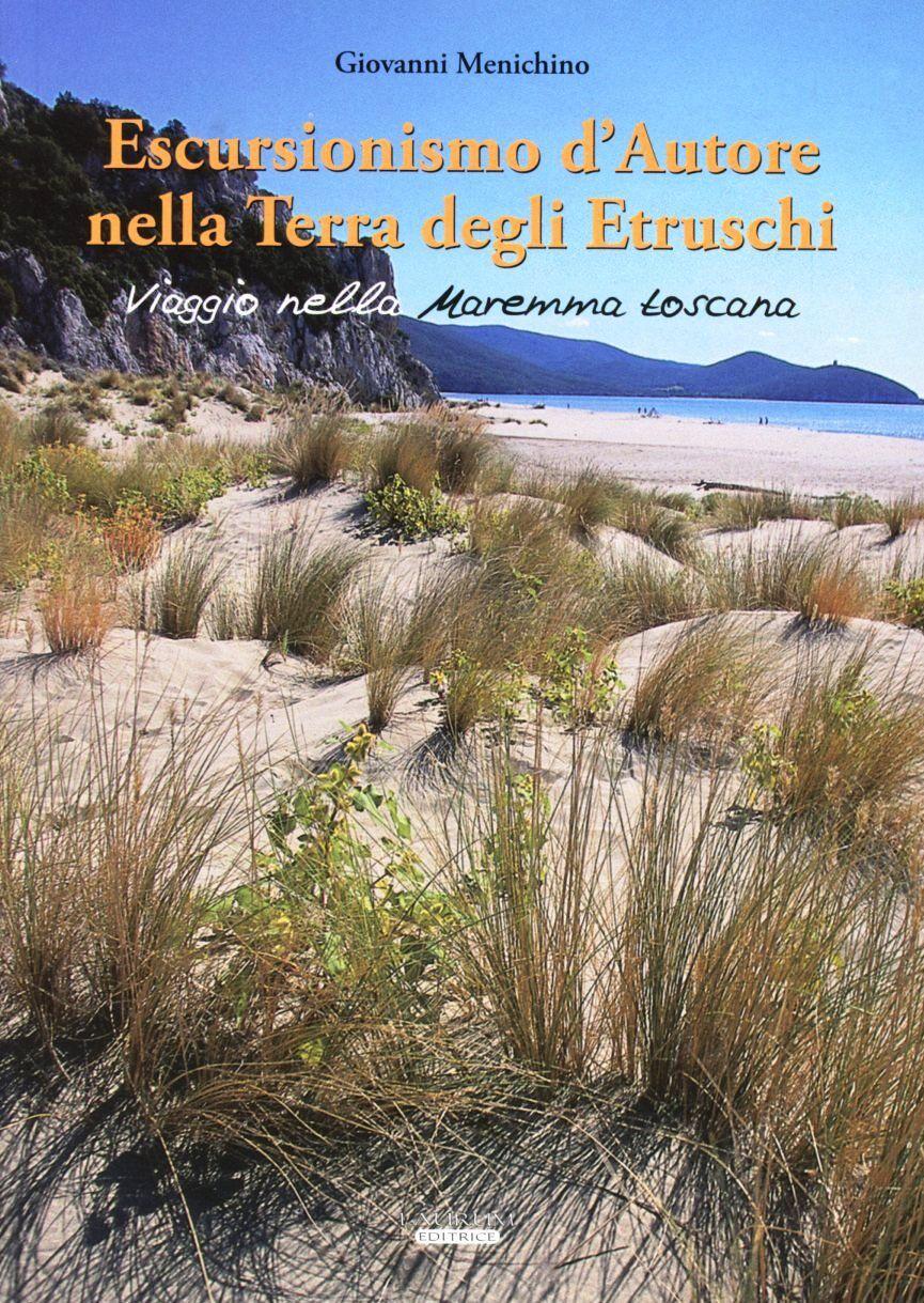 Escursionismo d'autore nella terra degli etruschi. Viaggio nella Maremma toscana