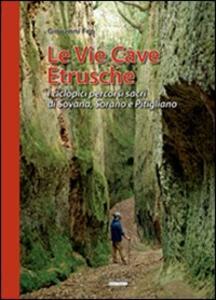 Le vie cave etrusche. I ciclopici percorsi sacri di Sovana, Sorano e Pitigliano. Con gadget - Giovanni Feo - copertina