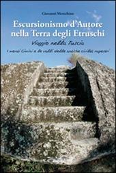 Escursionismo d'autore nella terra degli etruschi. Viaggio nella Tuscia. I monti Cimini e le valli delle antiche civilta rupestri