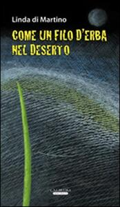 Come un filo d'erba nel deserto - Linda Di Martino - copertina