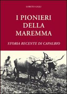 I pionieri della Maremma. Storia recente di Capalbio