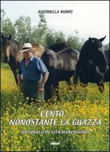 Cento... nonostante la guazza. Una secolo di vita maremmana - Antonella Monti - copertina