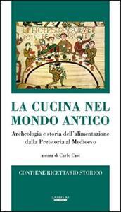 La cucina nel mondo antico. Archeologia e storia dell'alimentazione dalla preistoria al Medioevo - copertina