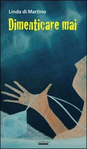 Dimenticare mai - Linda Di Martino - copertina