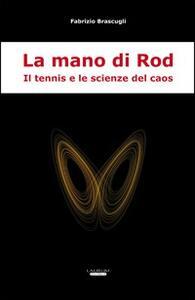 La mano di Rod. Il tennis e le scienze del caos - Fabrizio Brascugli - copertina