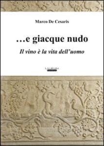 ... E giacque nudo. Il vino è la vita dell'uomo - Marco De Cesaris - copertina