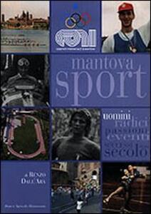 Mantova sport. Uomini radici eventi successi di un secolo
