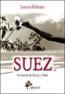 Suez. Un mondo in bianco e nero - Lorenza Hellmann - copertina