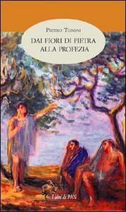 Dai fiori di pietra alla profezia - Pietro Tosoni - copertina