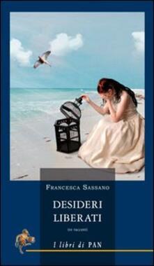 Desideri liberati. Tre racconti - Francesca Sassano - copertina