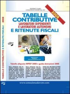 Tabelle contributive e ritenute fiscali 2008. Lavoratori dipendenti e lavoratori autonomi