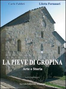 La Pieve di Gropina, arte e storia - Carlo Fabbri,Liletta Fornasari - copertina