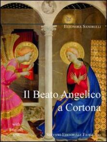 Il Beato Angelico a Cortona. Ediz. italiana e inglese - Eleonora Sandrelli - copertina