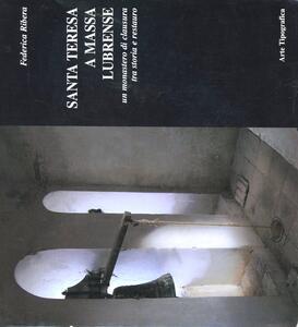 Santa Teresa a Massa Lubrense. Storia e restauro di un monastero di clausura - Federica Ribera - copertina