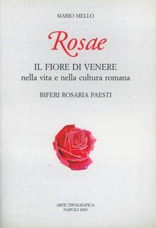 Rosae. Il fiore di Venere nella vita e nella cultura romana - Mario Mello - copertina