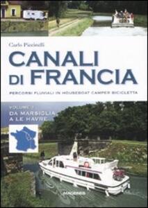 Canali di Francia. Percorsi fluviali in houseboat, camper, bicicletta. Vol. 1: Da Marsiglia a Le Havre.