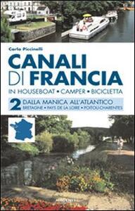 Canali di Francia. In houseboat, camper, bicicletta. Vol. 2: Dalla Manica all'Atlantico.