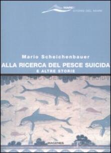 Alla ricerca del pesce suicida e altre storie - Mario Scheichenbauer - copertina