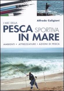 L ABC della pesca sportiva in mare. Ambienti, attrezzature, azioni di pesca.pdf