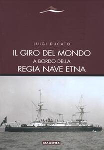 Il giro del mondo a bordo della Regia Nave Etna