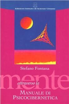 Attraverso la mente. Manuale di psicocibernetica - Stefano Fontana - copertina