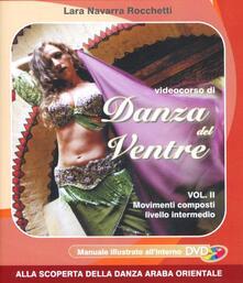 Videocorso di danza del ventre. Con DVD. Vol. 2 - Lara Rocchetti Navarra - copertina