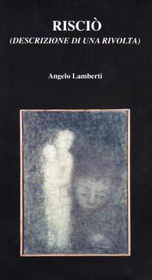Risciò. Descrizione di una rivolta - Angelo Lamberti - copertina