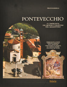 Pontevecchio e l'impronta dei monaci celestini nel magentino - Felice Sgarella - copertina
