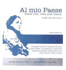 Al mio Paese. Sette vizi. Una sola Italia - Melania Petriello - copertina