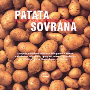 Patata sovrana. La rapida ma faticosa diffusione della patata in Europa, la rivoluzione sulle mense, i pregi del tubero e, naturalmente, 40 ricette...