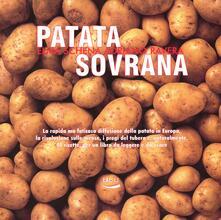 Patata sovrana. La rapida ma faticosa diffusione della patata in Europa, la rivoluzione sulle mense, i pregi del tubero e, naturalmente, 40 ricette....pdf