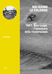 Librisulladiversita.it Noi siamo le colonne. 1947, alta Langa, l'avventura della ricostruzione Image