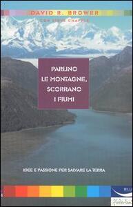 Libro Parlino le montagne, scorrano i fiumi David Ross Brower Steve Chapple