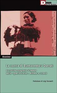 La cuoca di Buenaventura Durruti. La cucina spagnola al tempo della guerra civile. Ricette e ricordi
