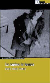 La rapina in banca. Storia. Teoria. Pratica