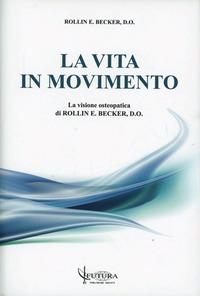 La La vita in movimento. La visione osteopatica di Rollim e Becker - Becker Rollin E. - wuz.it