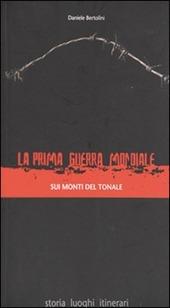 La prima guerra mondiale sui monti del Tonale. Storia, luoghi, itinerari