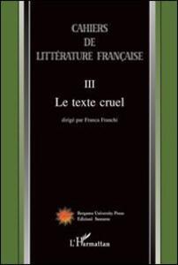 Cahiers de littérature française. Vol. 3: Le texte cruel.