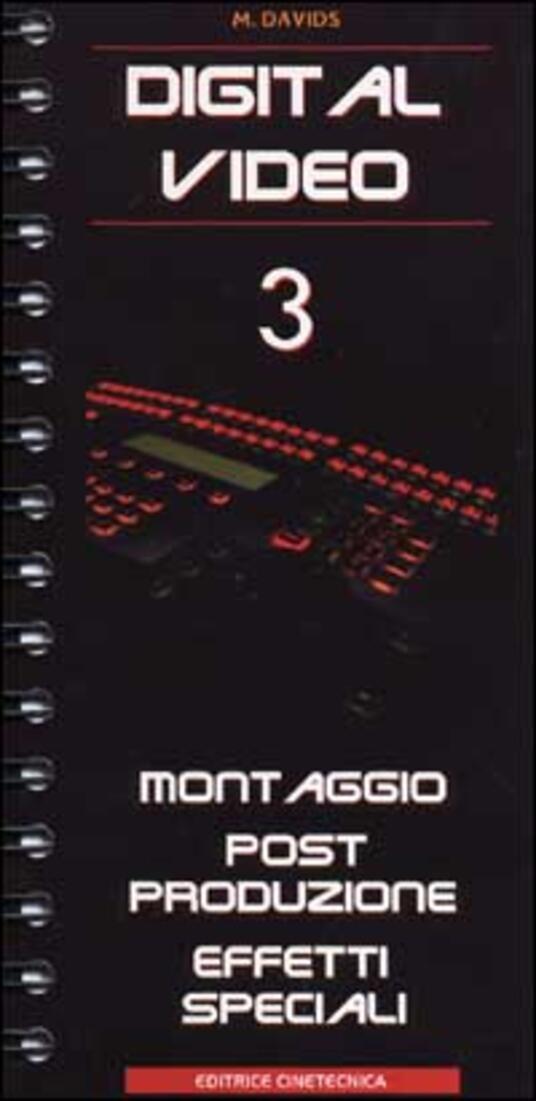 Digital video. Vol. 3: Montaggio, post-produzione, effetti speciali. - Michael Davids - copertina
