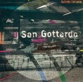 Il San Gottardo. Il San Gottardo come ventre, il San Gottardo come cuore, il San Gottardo come arteria, il San Gottardo come cervello