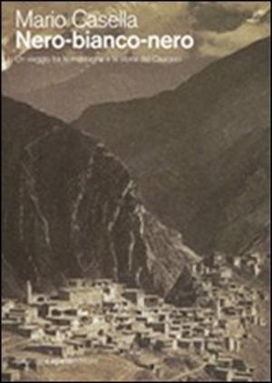 Nero-bianco-nero. Un viaggio tra le montagne e la storia del Caucaso