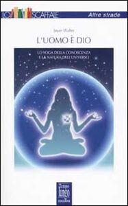 Libro L' uomo è Dio. Lo yoga della conoscenza e la natura dell'universo Walter Jayan