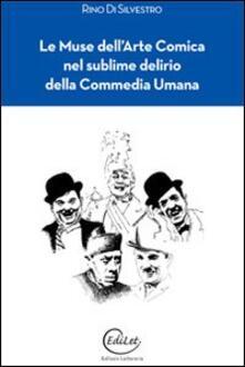 Le muse dell'arte comica nel sublime delirio della commedia umana - Rino Di Silvestro - copertina