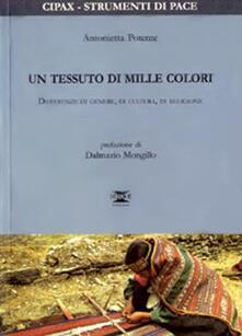 Un tessuto di mille colori. Differenze di genere, di cultura, di religione - Antonietta Potente - copertina