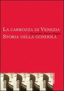 La carrozza di Venezia. Storia della gondola - Alessandro Marzo Magno - copertina