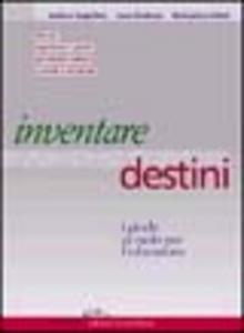Libro Inventare destini. I giochi di ruolo per l'educazione Andrea Angiolino , Luca Giuliano , Beniamino Sidoti
